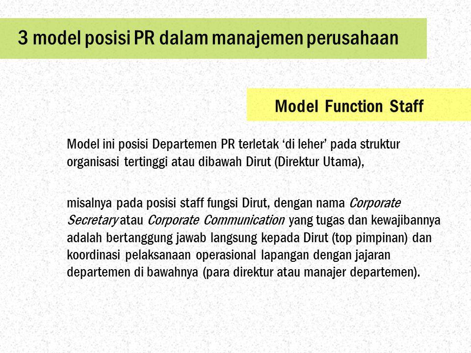 3 model posisi PR dalam manajemen perusahaan Model ini posisi Departemen PR terletak 'di leher' pada struktur organisasi tertinggi atau dibawah Dirut