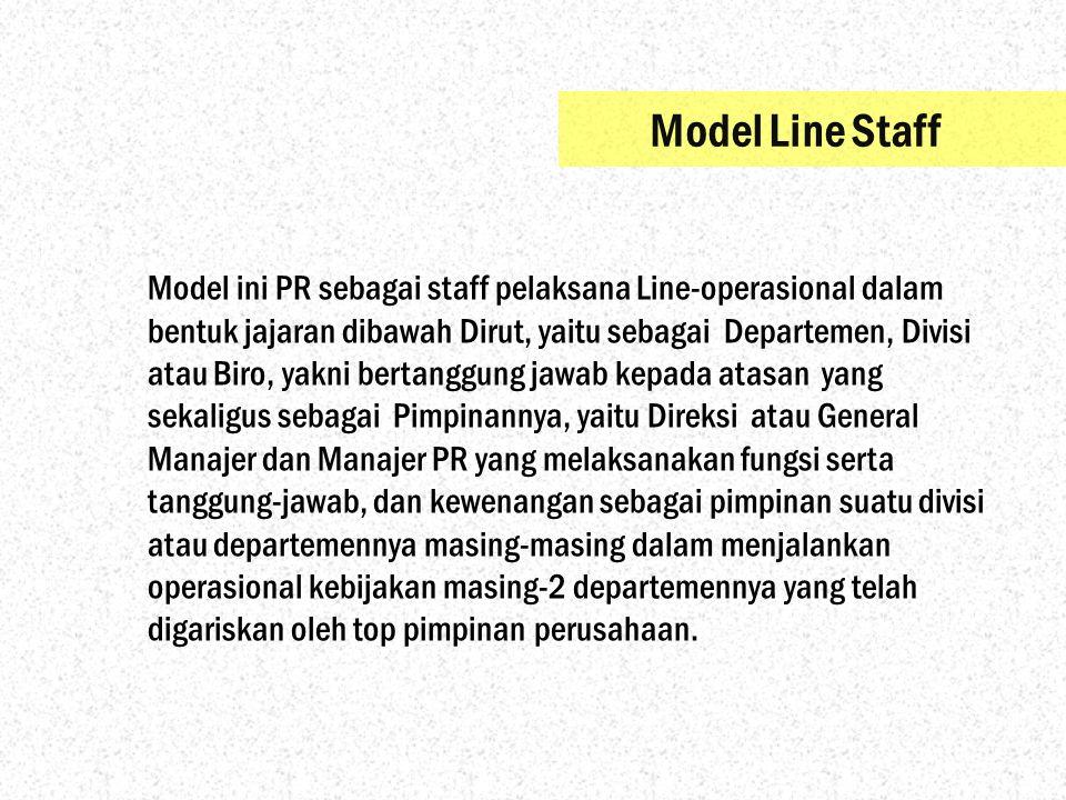 Model ini PR sebagai staff pelaksana Line-operasional dalam bentuk jajaran dibawah Dirut, yaitu sebagai Departemen, Divisi atau Biro, yakni bertanggun