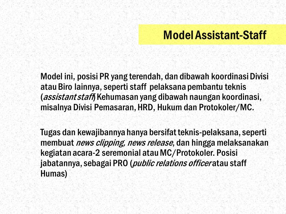Model ini, posisi PR yang terendah, dan dibawah koordinasi Divisi atau Biro lainnya, seperti staff pelaksana pembantu teknis (assistant staff) Kehumas