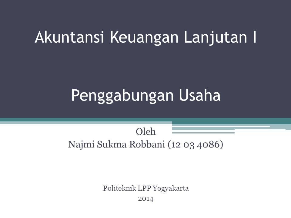 Akuntansi Keuangan Lanjutan I Penggabungan Usaha Oleh Najmi Sukma Robbani (12 03 4086) Politeknik LPP Yogyakarta 2014