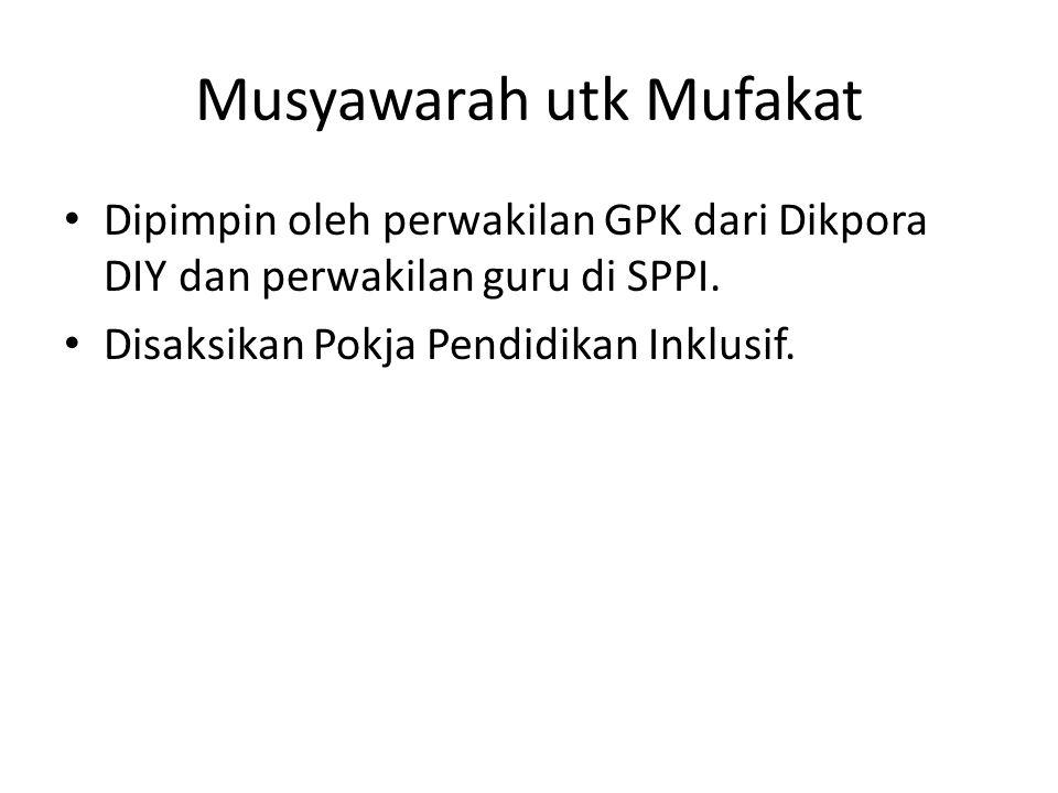 Musyawarah utk Mufakat Dipimpin oleh perwakilan GPK dari Dikpora DIY dan perwakilan guru di SPPI. Disaksikan Pokja Pendidikan Inklusif.