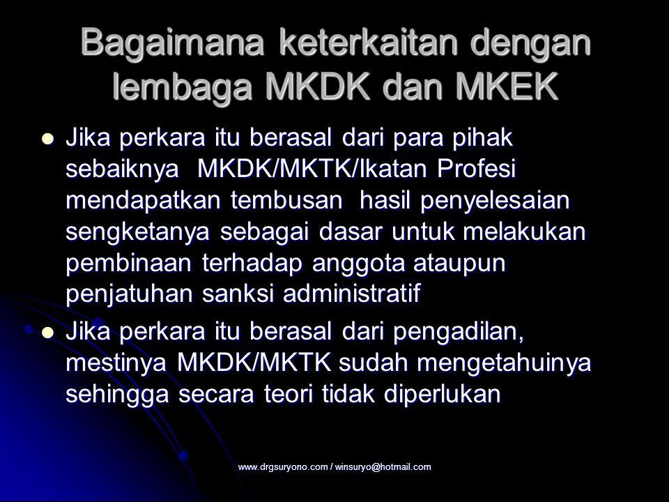Bagaimana keterkaitan dengan lembaga MKDK dan MKEK Jika perkara itu berasal dari para pihak sebaiknya MKDK/MKTK/Ikatan Profesi mendapatkan tembusan ha