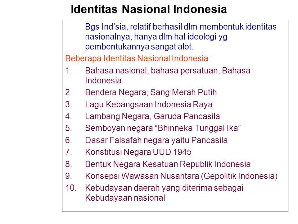 IDENTITAS NASIONAL (IN)  Identity : ciri, tanda atau jati diri yg melekat pd seseorang/ kelompok sehingga membedakan dg yang lain  Nasional (Nation)