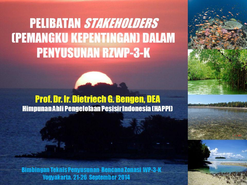Prof. Dr. Ir. Dietriech G. Bengen, DEA Himpunan Ahli Pengelolaan Pesisir Indonesia (HAPPI) PELIBATAN STAKEHOLDERS (PEMANGKU KEPENTINGAN) DALAM PENYUSU