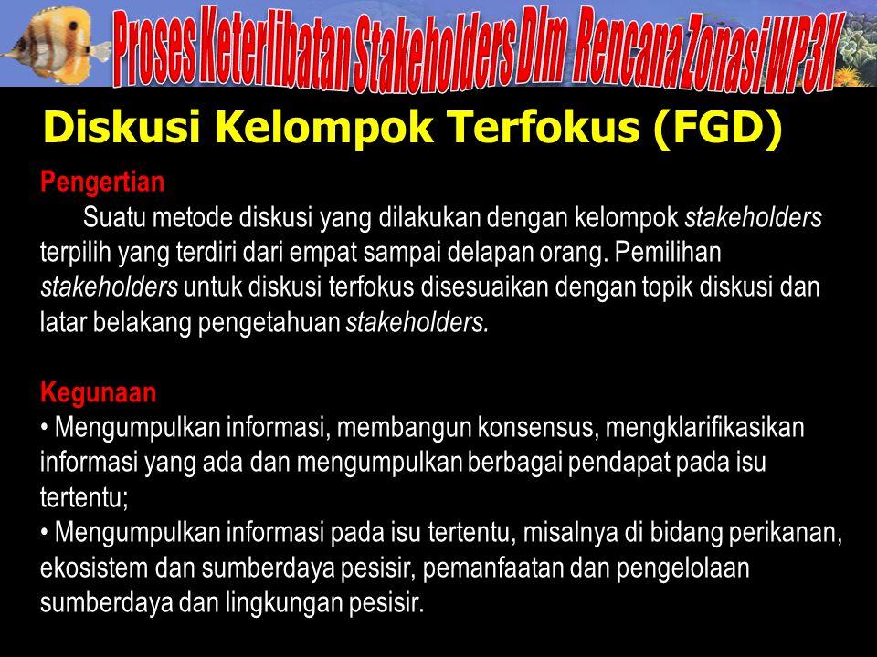 Diskusi Kelompok Terfokus (FGD) Pengertian Suatu metode diskusi yang dilakukan dengan kelompok stakeholders terpilih yang terdiri dari empat sampai de