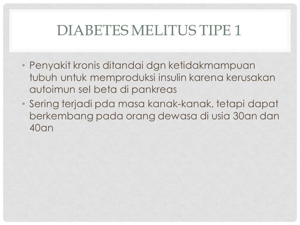 DIABETES MELITUS TIPE 1 Penyakit kronis ditandai dgn ketidakmampuan tubuh untuk memproduksi insulin karena kerusakan autoimun sel beta di pankreas Ser