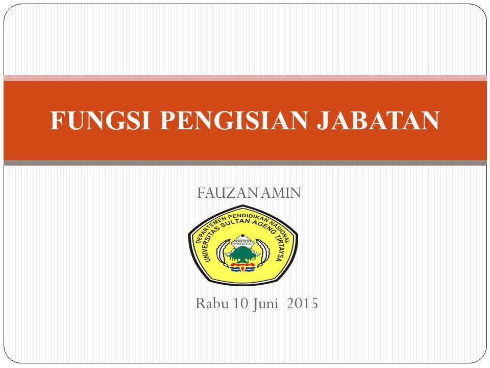 FUNGSI PENGISIAN JABATAN FAUZAN AMIN Rabu 10 Juni 2015