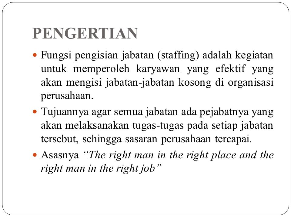 PENGERTIAN Fungsi pengisian jabatan (staffing) adalah kegiatan untuk memperoleh karyawan yang efektif yang akan mengisi jabatan-jabatan kosong di orga