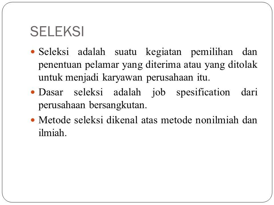 SELEKSI Seleksi adalah suatu kegiatan pemilihan dan penentuan pelamar yang diterima atau yang ditolak untuk menjadi karyawan perusahaan itu. Dasar sel
