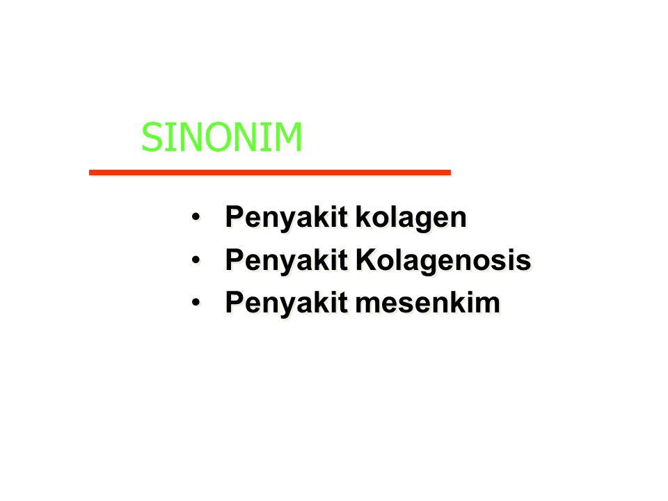 SINONIM Penyakit kolagen Penyakit Kolagenosis Penyakit mesenkim Penyakit kolagen Penyakit Kolagenosis Penyakit mesenkim