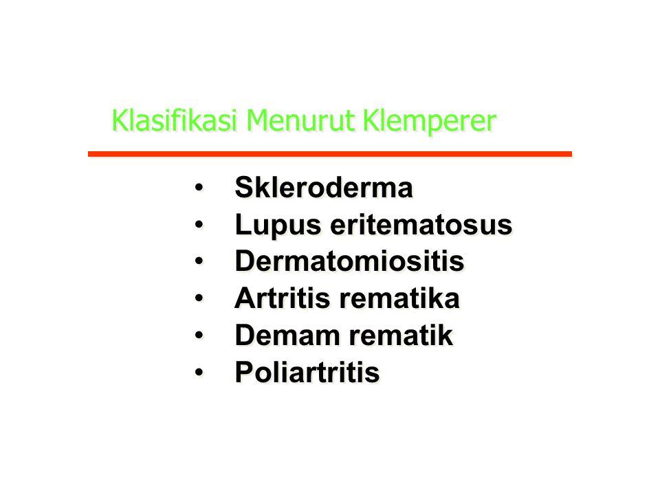 Klasifikasi Menurut Klemperer Skleroderma Lupus eritematosus Dermatomiositis Artritis rematika Demam rematik Poliartritis Skleroderma Lupus eritematosus Dermatomiositis Artritis rematika Demam rematik Poliartritis