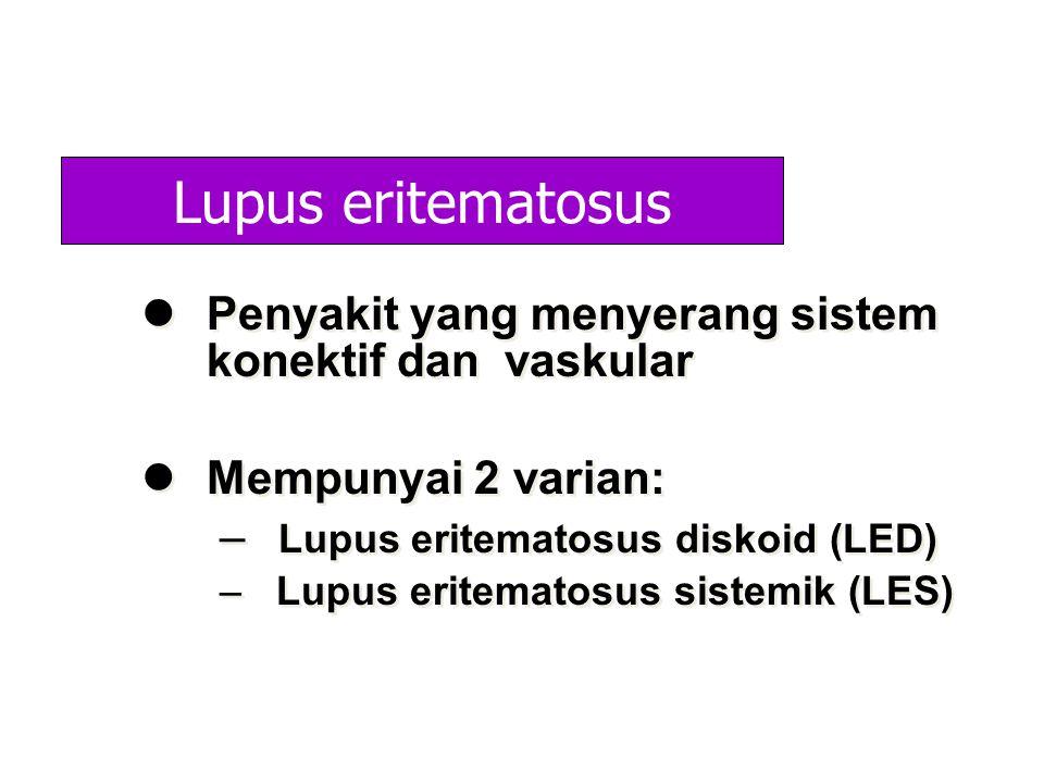 Lupus eritematosus Penyakit yang menyerang sistem konektif dan vaskular Mempunyai 2 varian: – Lupus eritematosus diskoid (LED) – Lupus eritematosus sistemik (LES) Penyakit yang menyerang sistem konektif dan vaskular Mempunyai 2 varian: – Lupus eritematosus diskoid (LED) – Lupus eritematosus sistemik (LES)