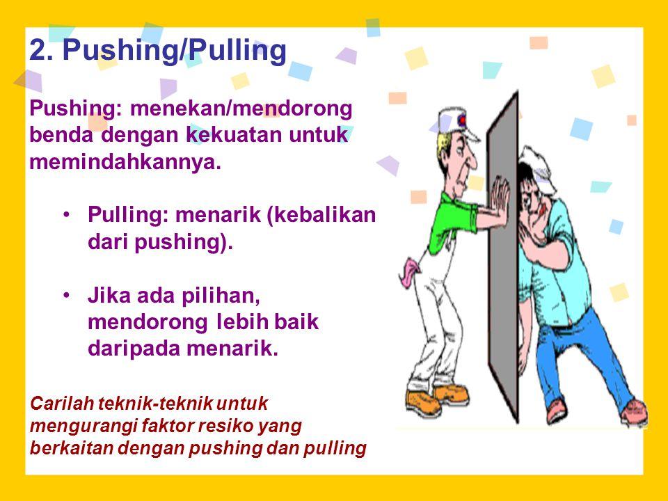 2. Pushing/Pulling Pushing: menekan/mendorong benda dengan kekuatan untuk memindahkannya. Pulling: menarik (kebalikan dari pushing). Jika ada pilihan,
