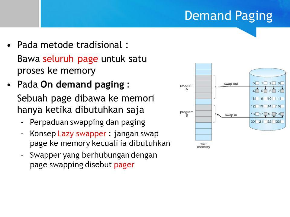 Demand Paging Pada metode tradisional : Bawa seluruh page untuk satu proses ke memory Pada On demand paging : Sebuah page dibawa ke memori hanya ketik