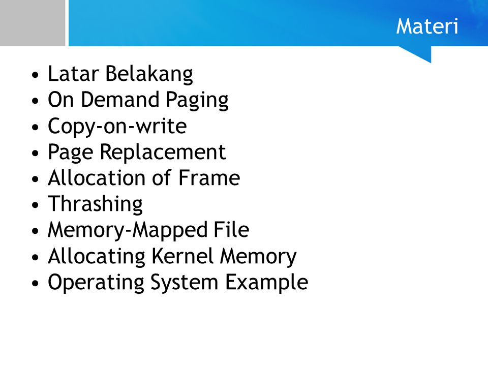 Materi Latar Belakang On Demand Paging Copy-on-write Page Replacement Allocation of Frame Thrashing Memory-Mapped File Allocating Kernel Memory Operating System Example