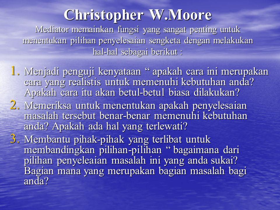 Christopher W.Moore Mediator memainkan fungsi yang sangat penting untuk menentukan pilihan penyelesaian sengketa dengan melakukan hal-hal sebagai beri