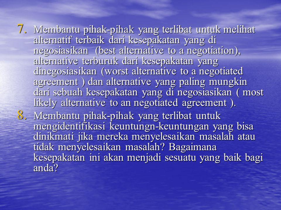 7. M embantu pihak-pihak yang terlibat untuk melihat alternatif terbaik dari kesepakatan yang di negosiasikan (best alternative to a negotiation), alt