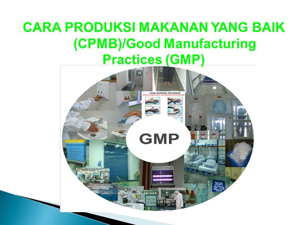 CARA PRODUKSI MAKANAN YANG BAIK (CPMB)/Good Manufacturing Practices (GMP)