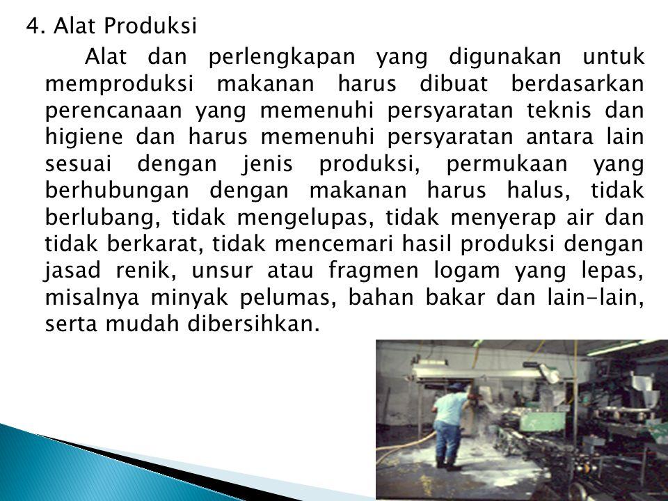 4. Alat Produksi Alat dan perlengkapan yang digunakan untuk memproduksi makanan harus dibuat berdasarkan perencanaan yang memenuhi persyaratan teknis