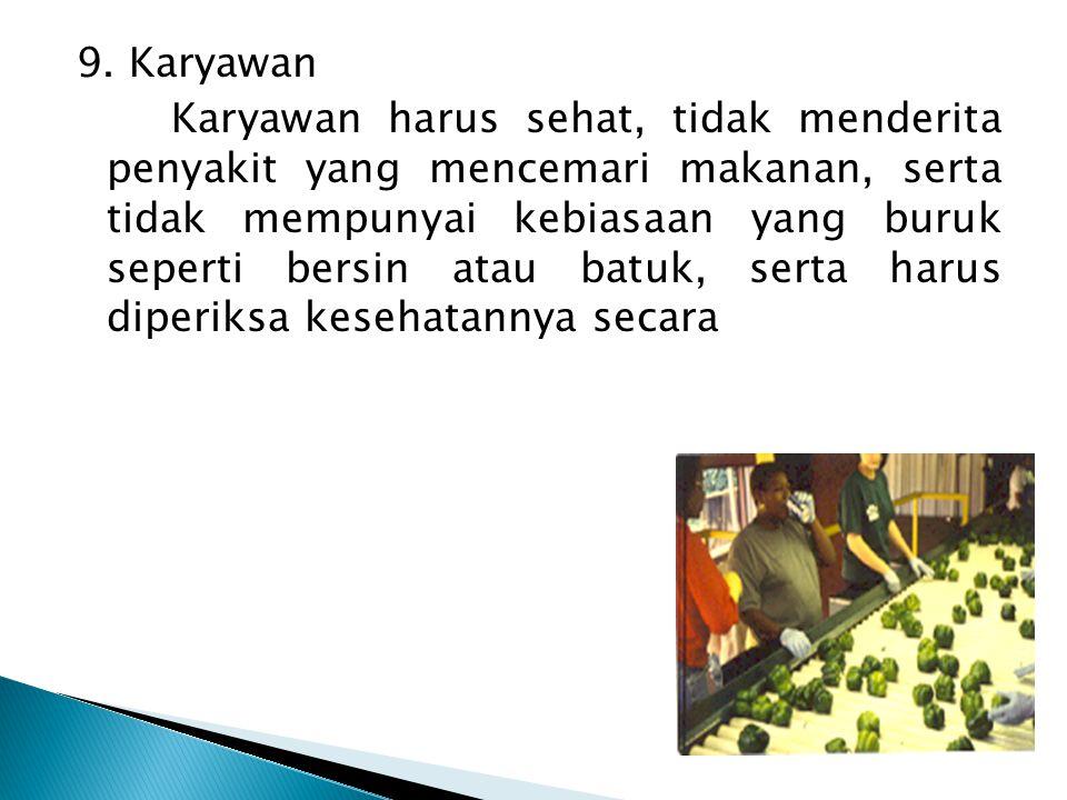 9. Karyawan Karyawan harus sehat, tidak menderita penyakit yang mencemari makanan, serta tidak mempunyai kebiasaan yang buruk seperti bersin atau batu
