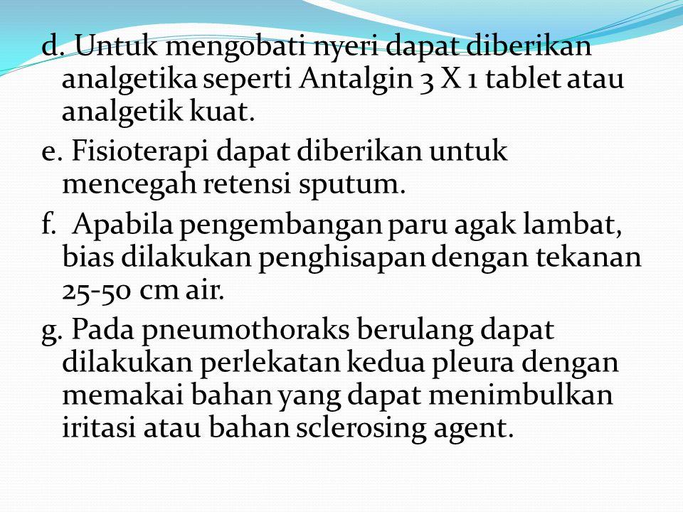 d. Untuk mengobati nyeri dapat diberikan analgetika seperti Antalgin 3 X 1 tablet atau analgetik kuat. e. Fisioterapi dapat diberikan untuk mencegah r