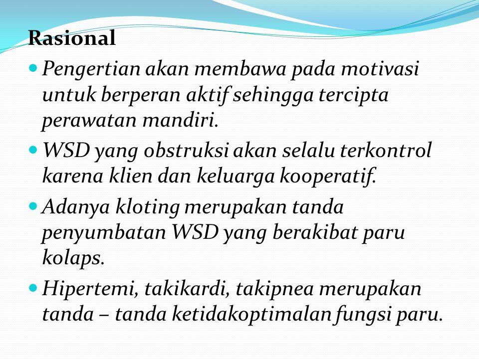 Rasional Pengertian akan membawa pada motivasi untuk berperan aktif sehingga tercipta perawatan mandiri. WSD yang obstruksi akan selalu terkontrol kar