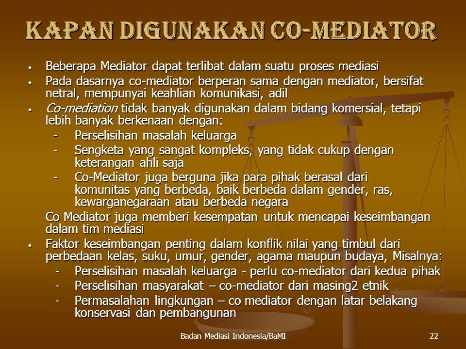 23 MANFAAT CO MEDIATOR Yang paling penting penggunaan co-mediator adalah membagi peran diantara mediator dengan latar belakang keahlian atau profesional yang berbeda, misalnya ada yang dari mediator terlatih dan ada yang dari praktisi pada bidang keilmuan tertentu yang diperselisihkan.