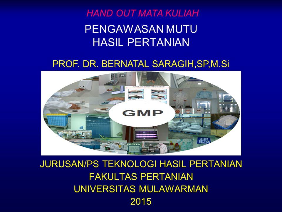PENGAWASAN MUTU HASIL PERTANIAN JURUSAN/PS TEKNOLOGI HASIL PERTANIAN FAKULTAS PERTANIAN UNIVERSITAS MULAWARMAN 2015 HAND OUT MATA KULIAH PROF. DR. BER