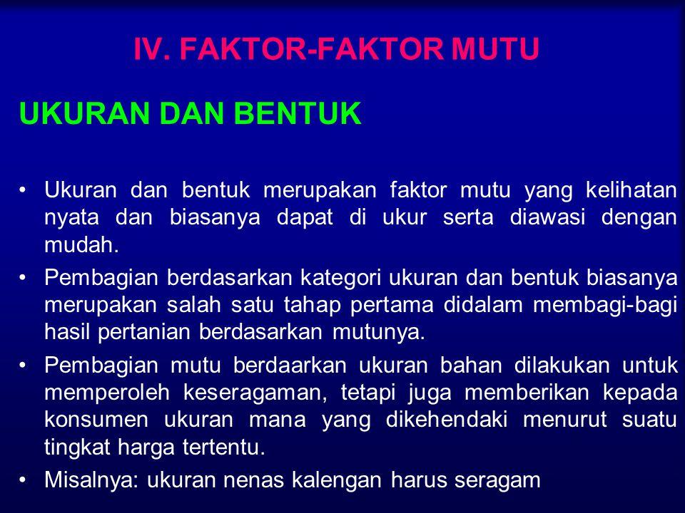 IV. FAKTOR-FAKTOR MUTU UKURAN DAN BENTUK Ukuran dan bentuk merupakan faktor mutu yang kelihatan nyata dan biasanya dapat di ukur serta diawasi dengan