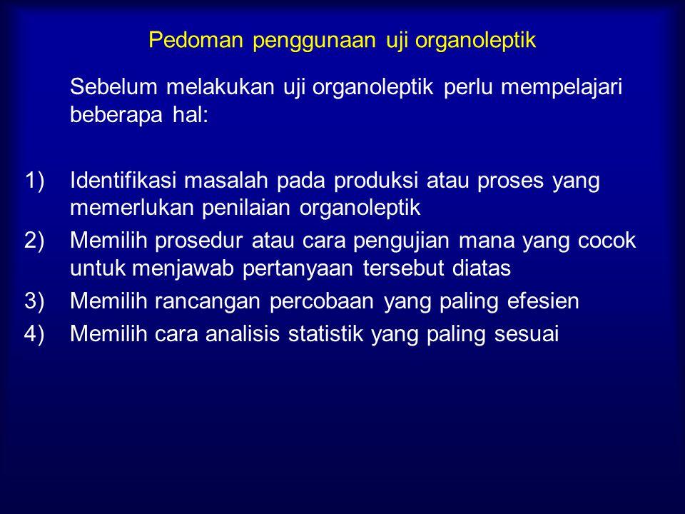 Pedoman penggunaan uji organoleptik Sebelum melakukan uji organoleptik perlu mempelajari beberapa hal: 1)Identifikasi masalah pada produksi atau prose