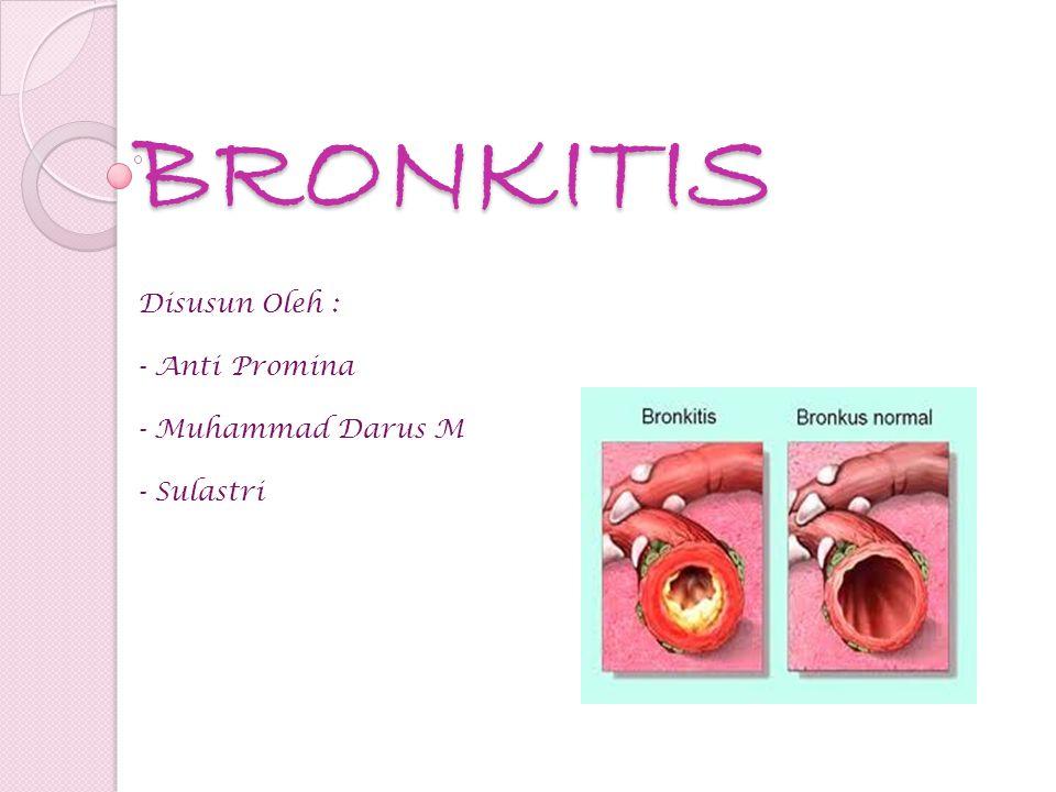 BRONKITIS Disusun Oleh : - Anti Promina - Muhammad Darus M - Sulastri