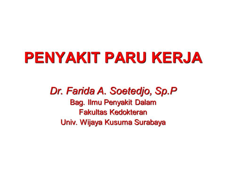 PENYAKIT PARU KERJA Dr. Farida A. Soetedjo, Sp.P Bag. Ilmu Penyakit Dalam Fakultas Kedokteran Univ. Wijaya Kusuma Surabaya
