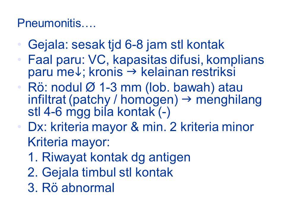 Pneumonitis…. Gejala: sesak tjd 6-8 jam stl kontak Faal paru: VC, kapasitas difusi, komplians paru me  ; kronis  kelainan restriksi Rö: nodul Ø 1-3