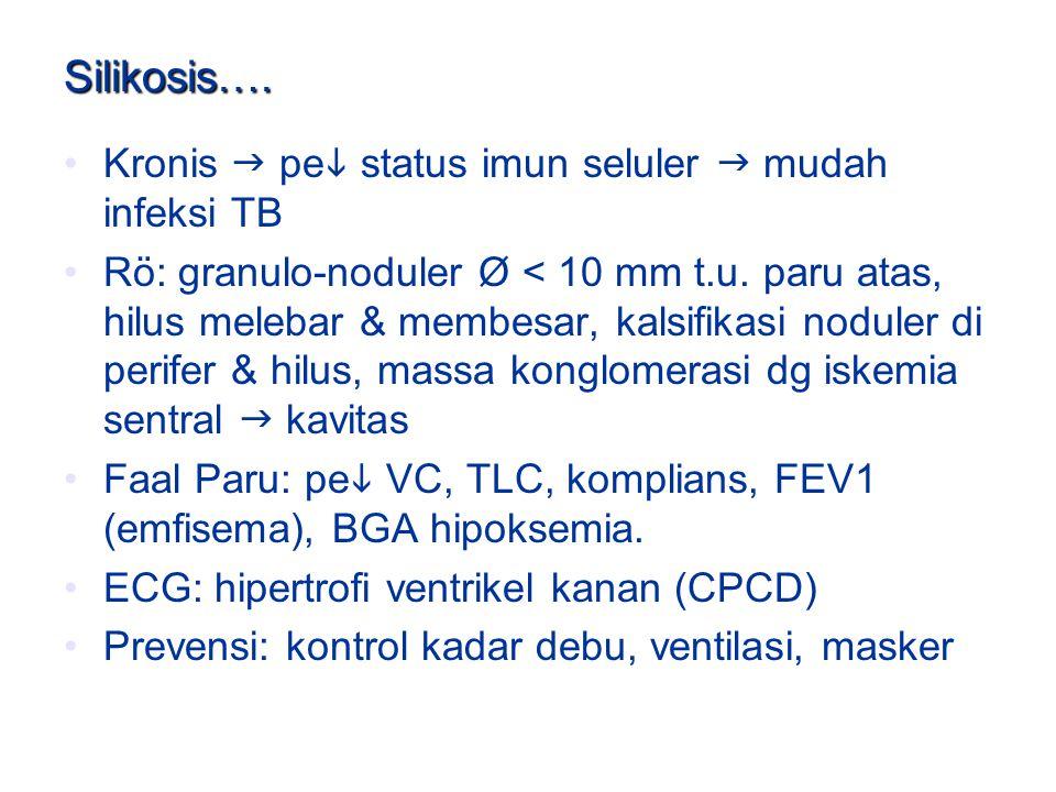 Silikosis…. Kronis  pe  status imun seluler  mudah infeksi TB Rö: granulo-noduler Ø < 10 mm t.u. paru atas, hilus melebar & membesar, kalsifikasi n