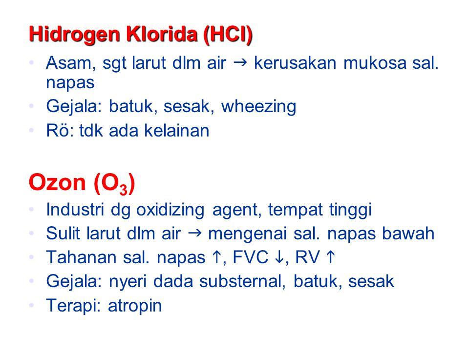 Hidrogen Klorida (HCl) Asam, sgt larut dlm air  kerusakan mukosa sal. napas Gejala: batuk, sesak, wheezing Rö: tdk ada kelainan Ozon (O 3 ) Industri