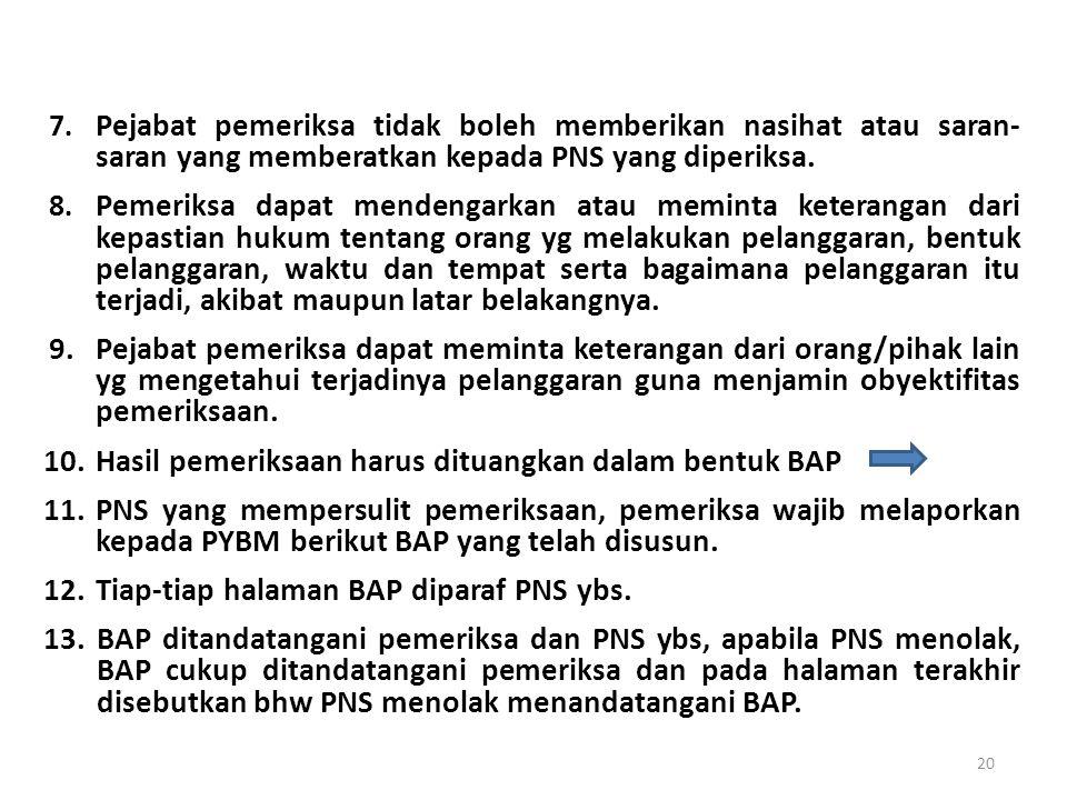 1.Pejabat pemeriksa tidak mempunyai hubungan keluarga dengan PNS yang di periksa dan tidak berkaitan langsung atau tidak langsung dengan pelanggaran y