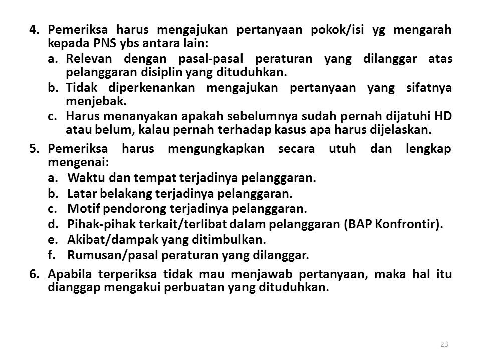 3.Pemeriksa wajib mengajukan pertanyaan pembuka dan pertanyaan penutup dalam BAP : a.pertanyaan pembuka : apakah PNS yang diperiksa sudah mengerti tuj