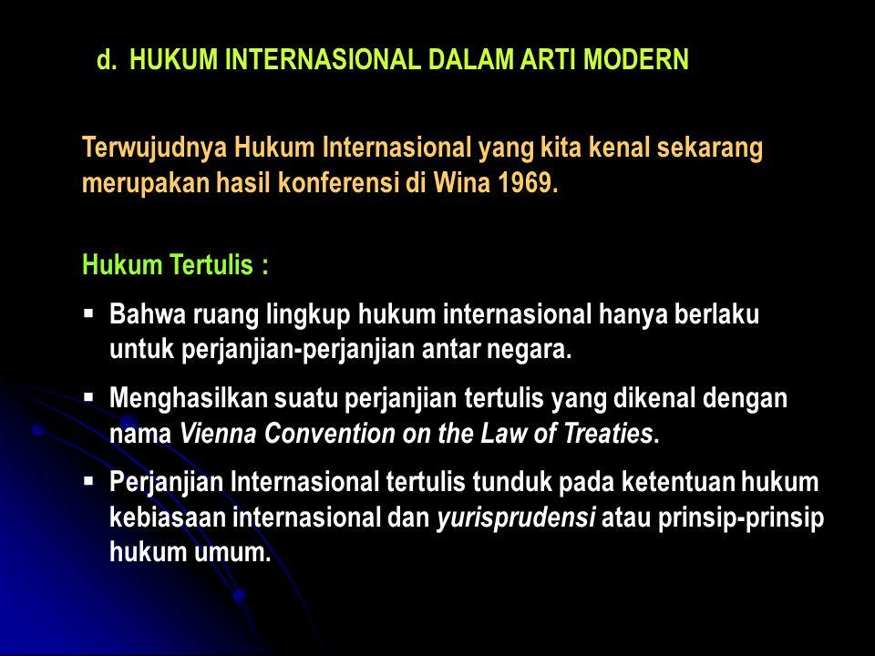d.HUKUM INTERNASIONAL DALAM ARTI MODERN Terwujudnya Hukum Internasional yang kita kenal sekarang merupakan hasil konferensi di Wina 1969. Hukum Tertul