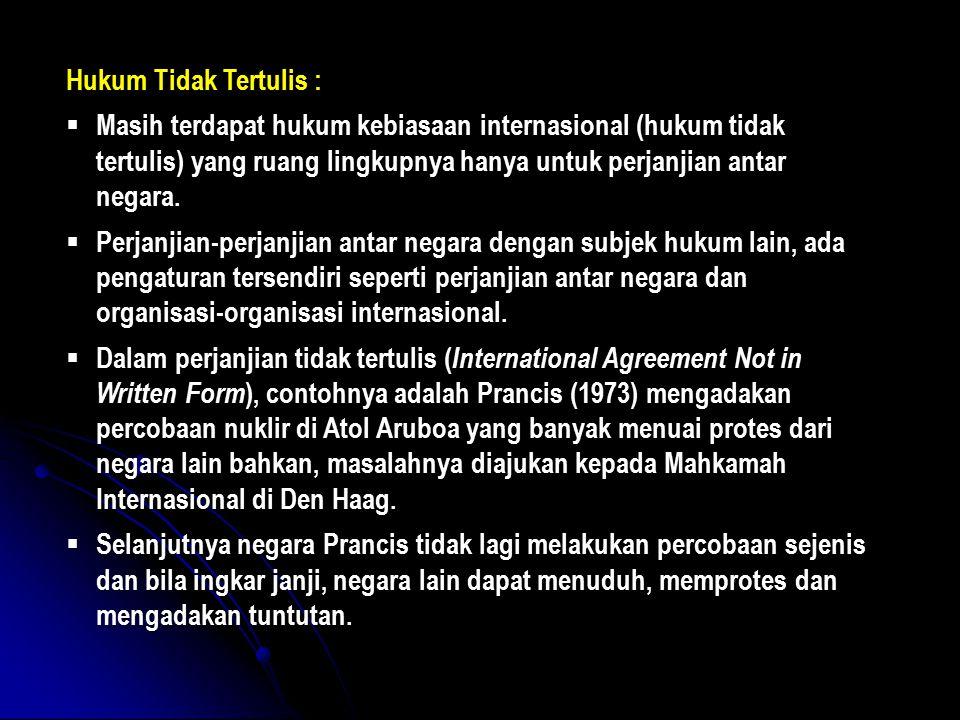 Hukum Tidak Tertulis :  Masih terdapat hukum kebiasaan internasional (hukum tidak tertulis) yang ruang lingkupnya hanya untuk perjanjian antar negara