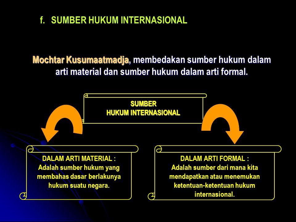 f.SUMBER HUKUM INTERNASIONAL Mochtar Kusumaatmadja, membedakan sumber hukum dalam arti material dan sumber hukum dalam arti formal. SUMBER HUKUM INTER