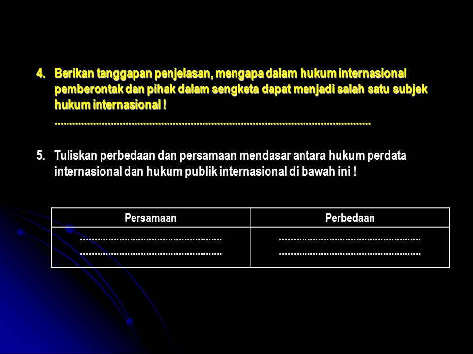 4.Berikan tanggapan penjelasan, mengapa dalam hukum internasional pemberontak dan pihak dalam sengketa dapat menjadi salah satu subjek hukum internasi