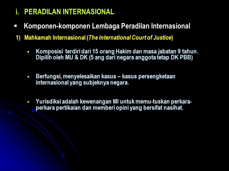  Komponen-komponen Lembaga Peradilan Internasional 1)Mahkamah Internasional ( The International Court of Justice )   Komposisi terdiri dari 15 orang Hakim dan masa jabatan 9 tahun.