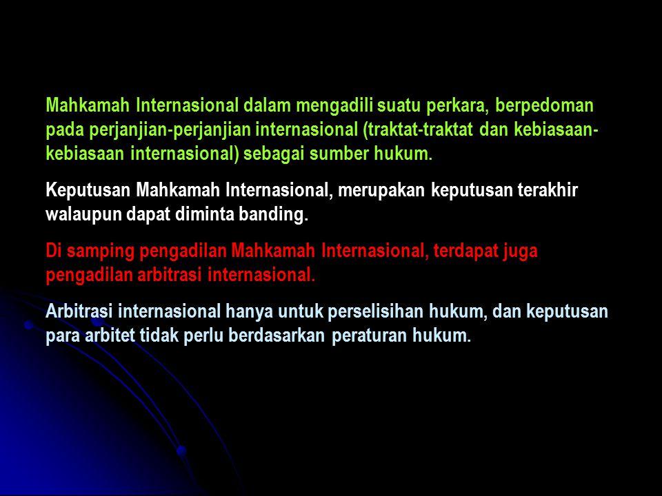 Mahkamah Internasional dalam mengadili suatu perkara, berpedoman pada perjanjian-perjanjian internasional (traktat-traktat dan kebiasaan- kebiasaan internasional) sebagai sumber hukum.