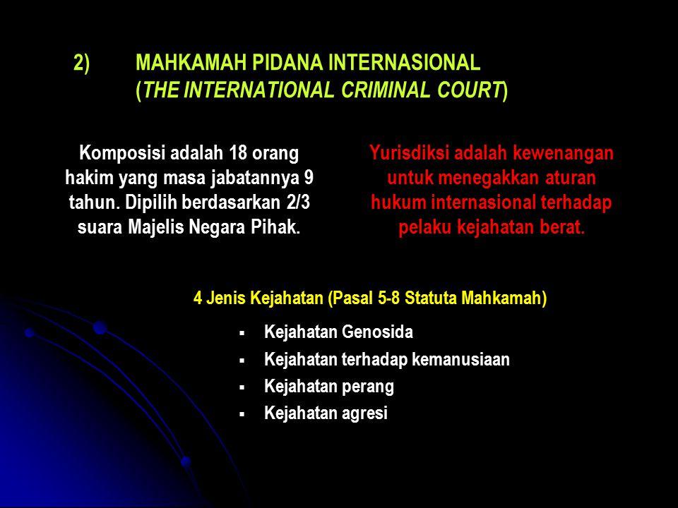 Komposisi adalah 18 orang hakim yang masa jabatannya 9 tahun. Dipilih berdasarkan 2/3 suara Majelis Negara Pihak. 2) 2)MAHKAMAH PIDANA INTERNASIONAL (