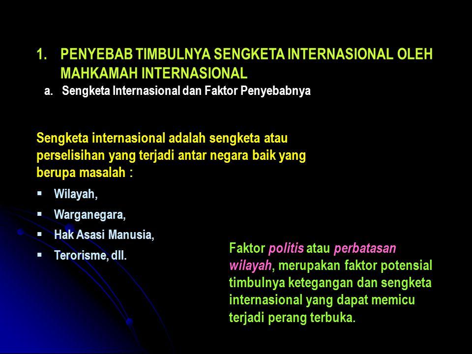 1.PENYEBAB TIMBULNYA SENGKETA INTERNASIONAL OLEH MAHKAMAH INTERNASIONAL a. a.Sengketa Internasional dan Faktor Penyebabnya Sengketa internasional adal