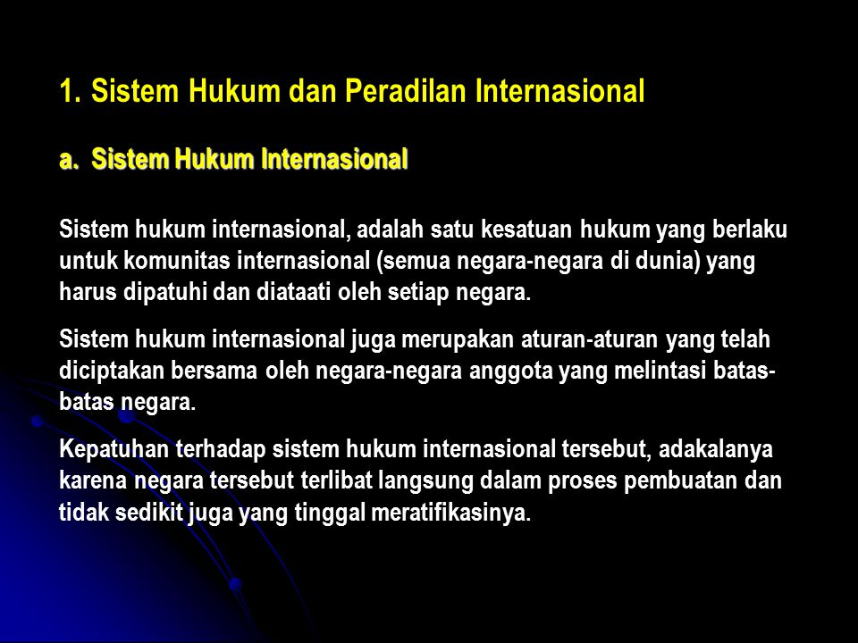 1.Sistem Hukum dan Peradilan Internasional a.Sistem Hukum Internasional Sistem hukum internasional, adalah satu kesatuan hukum yang berlaku untuk komu