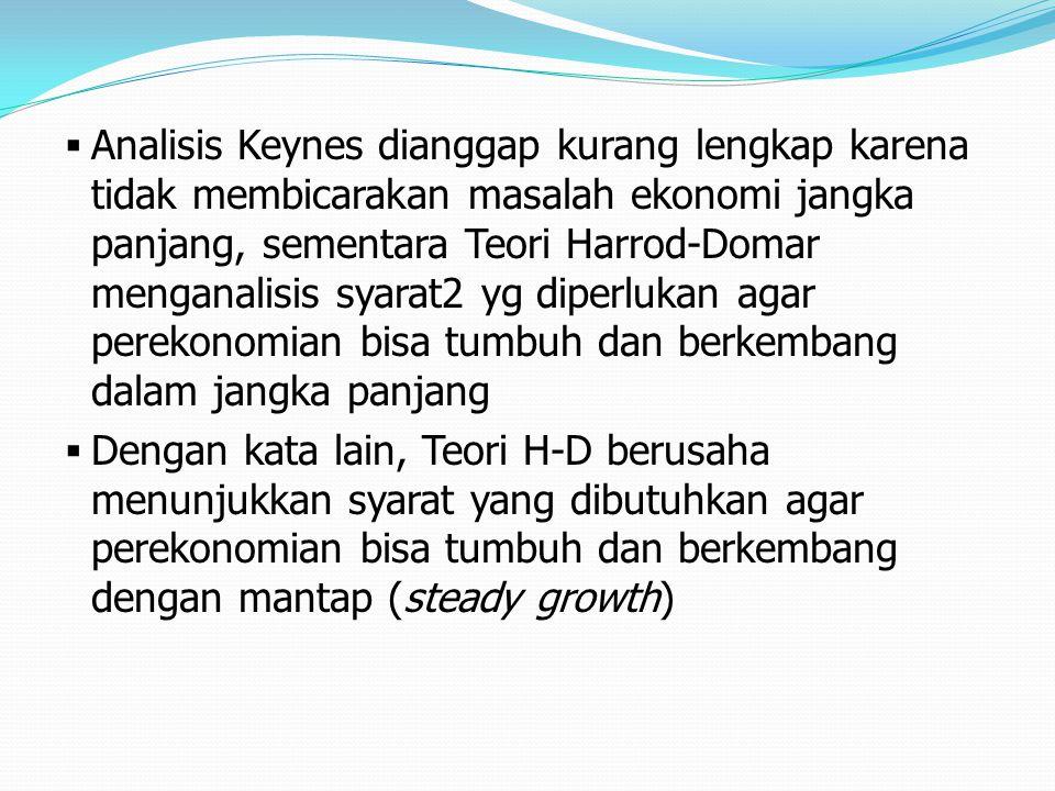  Analisis Keynes dianggap kurang lengkap karena tidak membicarakan masalah ekonomi jangka panjang, sementara Teori Harrod-Domar menganalisis syarat2