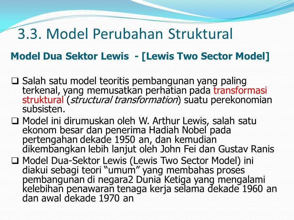 3.3. Model Perubahan Struktural Model Dua Sektor Lewis - [Lewis Two Sector Model]  Salah satu model teoritis pembangunan yang paling terkenal, yang m