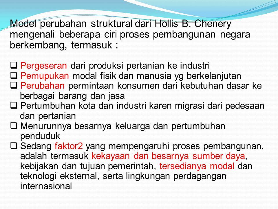 Model perubahan struktural dari Hollis B. Chenery mengenali beberapa ciri proses pembangunan negara berkembang, termasuk :  Pergeseran dari produksi