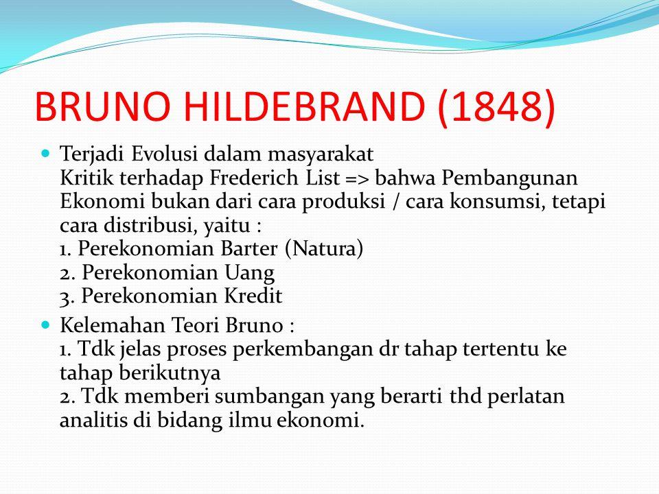 BRUNO HILDEBRAND (1848) Terjadi Evolusi dalam masyarakat Kritik terhadap Frederich List => bahwa Pembangunan Ekonomi bukan dari cara produksi / cara k